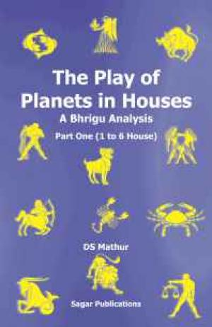 The Play of Planets in Houses: A Bhrigu Analysis Part one (1 to 6 House)